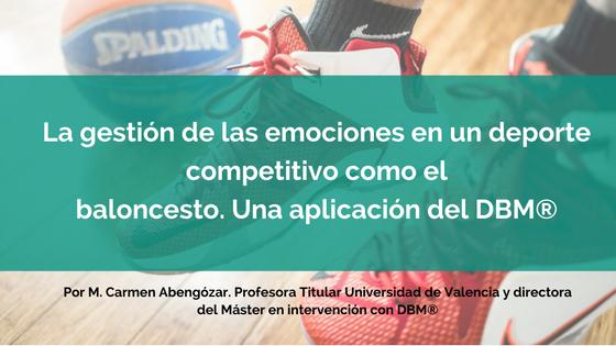 La gestión de las emociones en un deporte competitivo como elbaloncesto. Una aplicación del DBM®